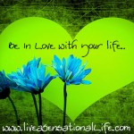 Be in love with your life!